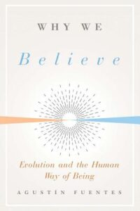 Cover of Why We Believe: Evolution and the Human Way of Being