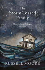 Cover of The Storm-Tossed Family: How the Cross Reshapes the Home