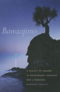 Cover of Bawaajimo: A Dialect of Dreams in Anishinaabe Language and Literature