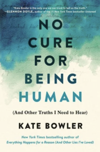 Cover of No Cure for Being Human: (And Other Truths I Need to Hear)