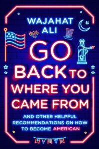 Cover of Go Back To Where You Came From: And Other Helpful Recommendations on How to Become American